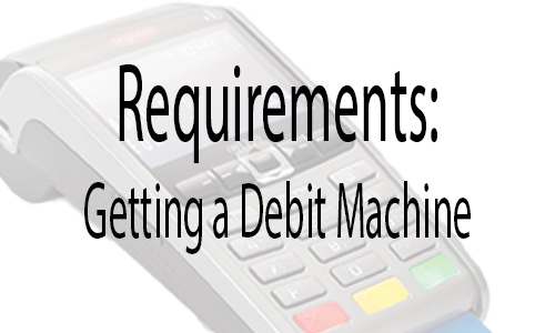 Requirements For Getting A Debit Machine